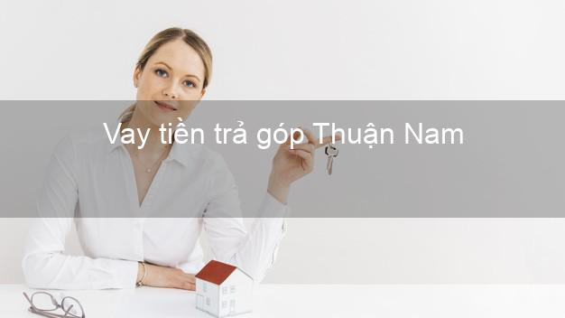 Vay tiền trả góp Thuận Nam