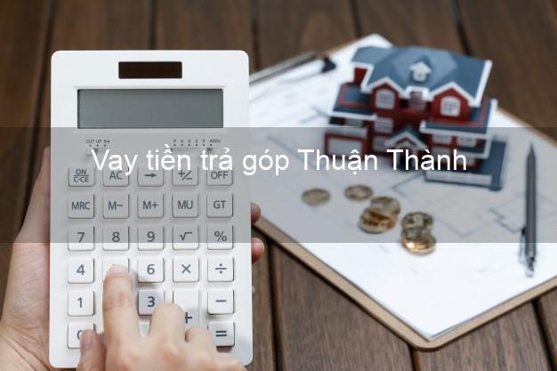 Vay tiền trả góp Thuận Thành