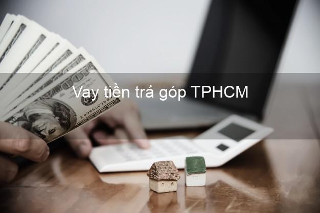 Vay tiền trả góp TPHCM