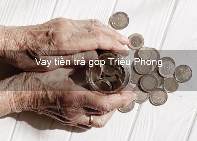 Vay tiền trả góp Triệu Phong