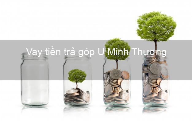Vay tiền trả góp U Minh Thượng