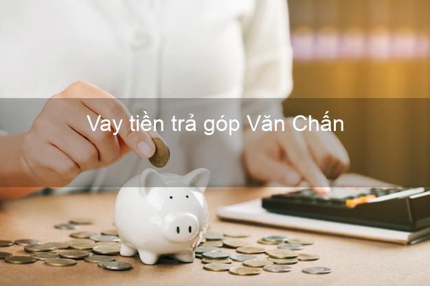 Vay tiền trả góp Văn Chấn