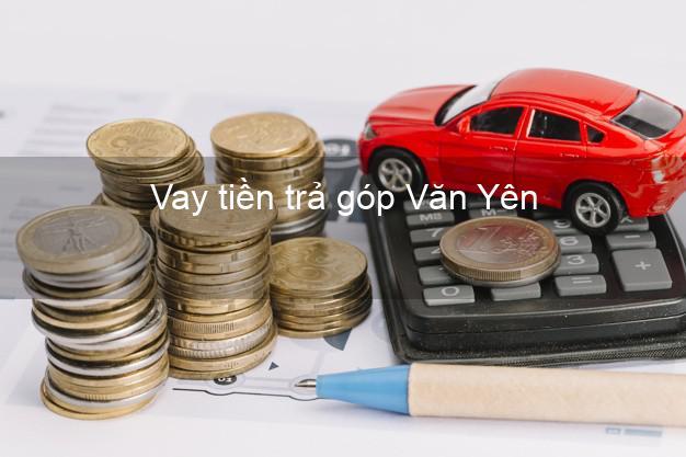 Vay tiền trả góp Văn Yên