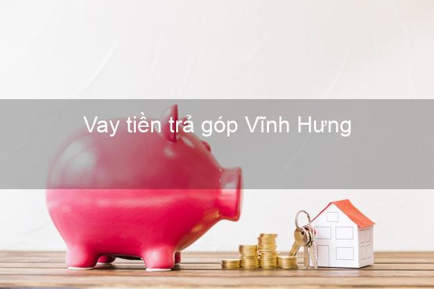 Vay tiền trả góp Vĩnh Hưng