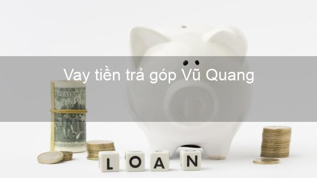 Vay tiền trả góp Vũ Quang