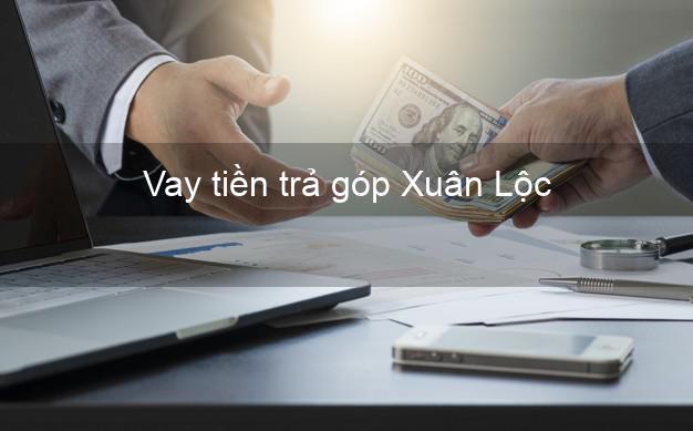 Vay tiền trả góp Xuân Lộc