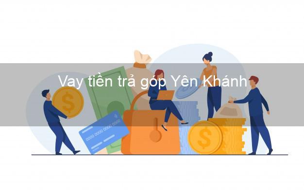 Vay tiền trả góp Yên Khánh