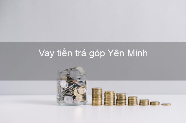Vay tiền trả góp Yên Minh