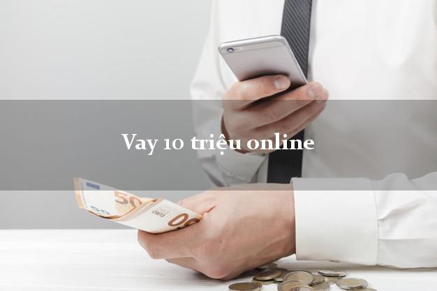 Vay 10 triệu online có tiền ngay