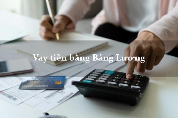 Vay tiền bằng Bảng Lương trực tuyến
